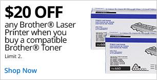 $20 off any advertisedBrotherLaser Printer when you buy a correspondingBrotherToner. Limit 2