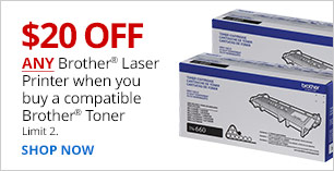 $20 off  Brother Laser Printer when you buy a corresponding Brother Toner. Limit 2