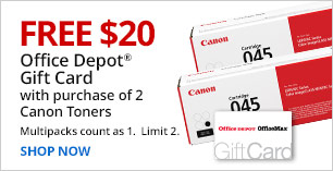 $20 Gift Card with purchase of 2 Canon Toners. Limit 2.