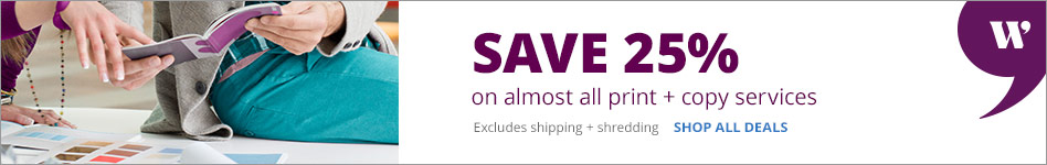 Save 25% on almost ALL Print & Copy Services excludes shipping & shredding subscription services