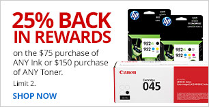 25% Back in Rewards on the $75 purchase of ANY ink or $150 purchase of ANY toner