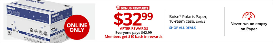 ONLINE ONLY $32.99 after Rewards Everyone Pays $42.99 Members $10 back in rewards  Boise Polaris 10-Ream Case Paper. Limit 2