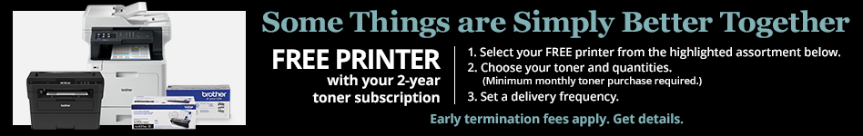 Some things are simply better together. FREE Brother Printer with your 2-year toner subscription.