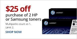 $25 Off the purchase of 2 HP or Samsung Toners. Limit 2. Multipacks count as 1.