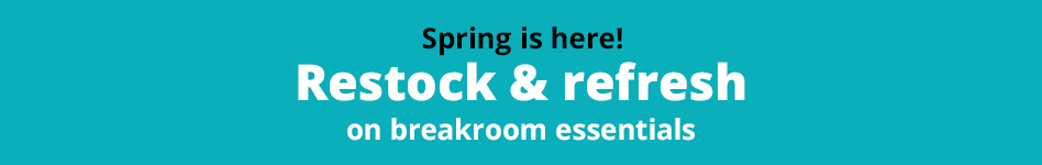 Spring is here!  Restock & refresh on breakroom essentials