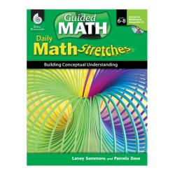 Shell Education Daily Math Stretches: Building Conceptual Understanding, Grades 6 - 8
