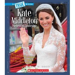 Scholastic A True Book: Biographies, Kate Middleton: Duchess Of Cambridge, Grades 3 - 5