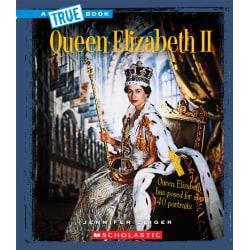 Scholastic A True Book: Biographies, Queen Elizabeth II, Grades 3 - 5
