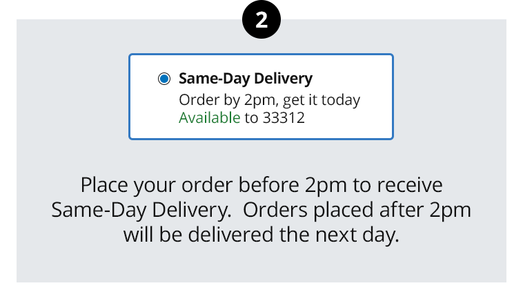 Same Day Delivery. Place your order before 2pm to receive Same-Day Delivery.