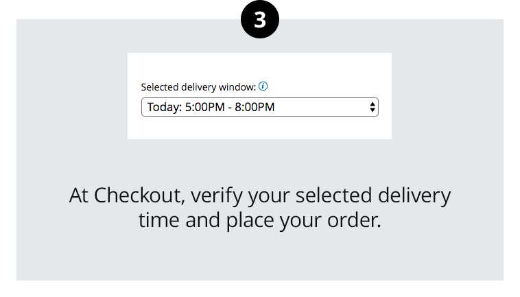 Select delivery window. At Checkout, verify your selected delivery time and place your order.
