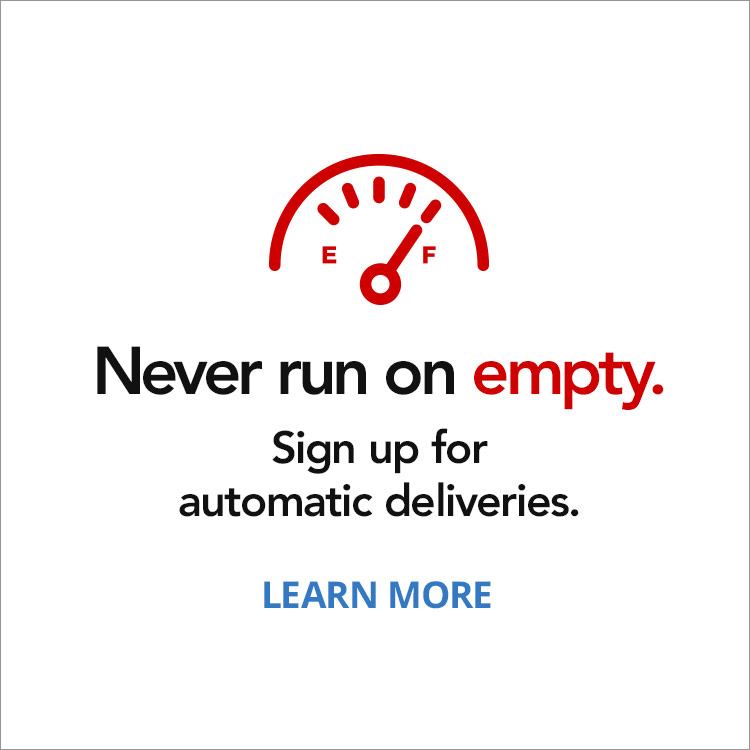 Never run on empty. Sign up for automatic deliveries.