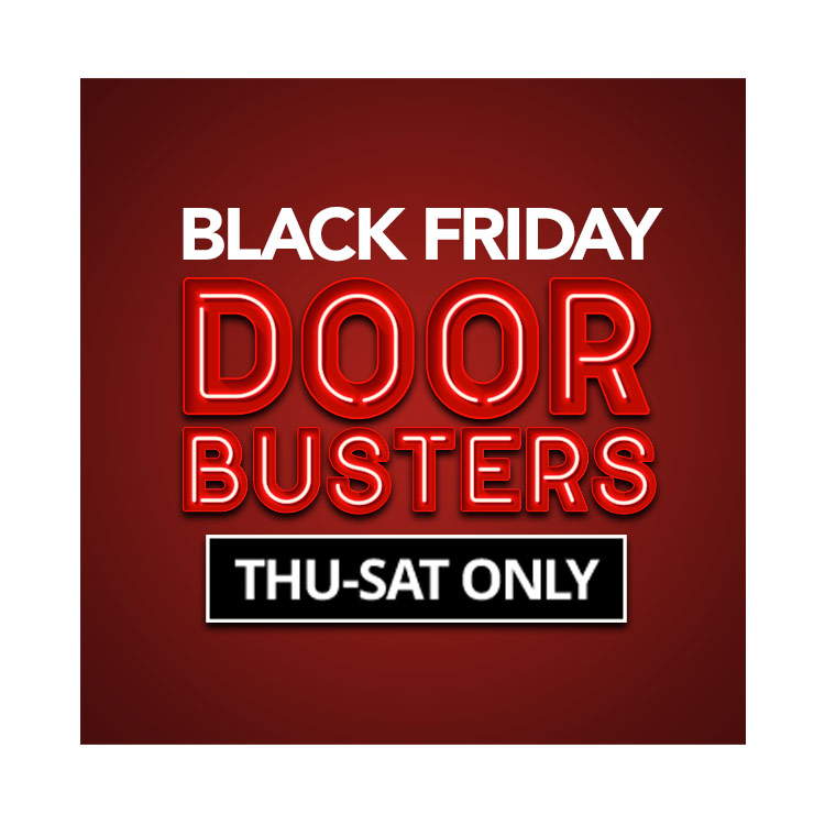 Black Friday Doorbusters - Thur-Sat Only!