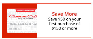 Save more Open an Office Depot Business Credit Account and save $50 on your first purchase of $150 or more