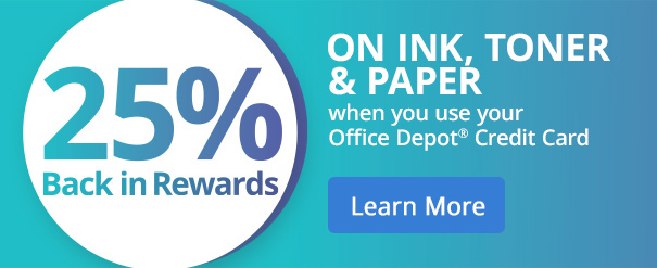 25% back in rewards on ink, toner and paper when you use your Office Depot® Credit Card