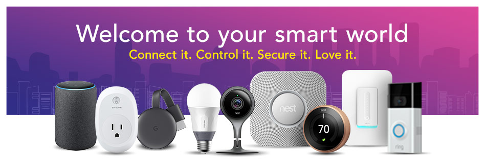 Welcome to your smart world - Connect it. Control it. Secure it. Love it.