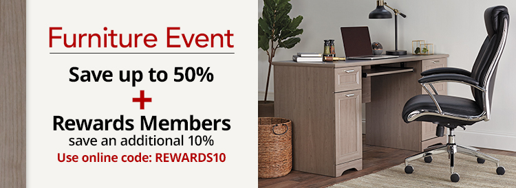 Furniture Event- Save up to 50% on select Furniture. Plus, Rewards Members save an extra 10%. Use code: REWARDS10