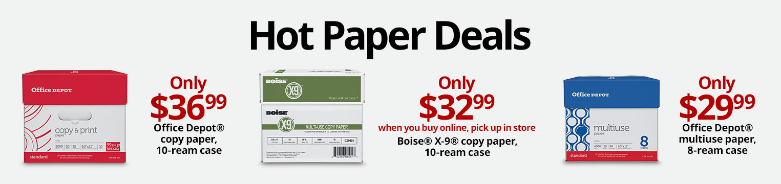 Hot Paper Deals! | $29.99 8 Ream | $36.99 10 Ream | $32.99 Boise X9 when you buy online, Pick up in store