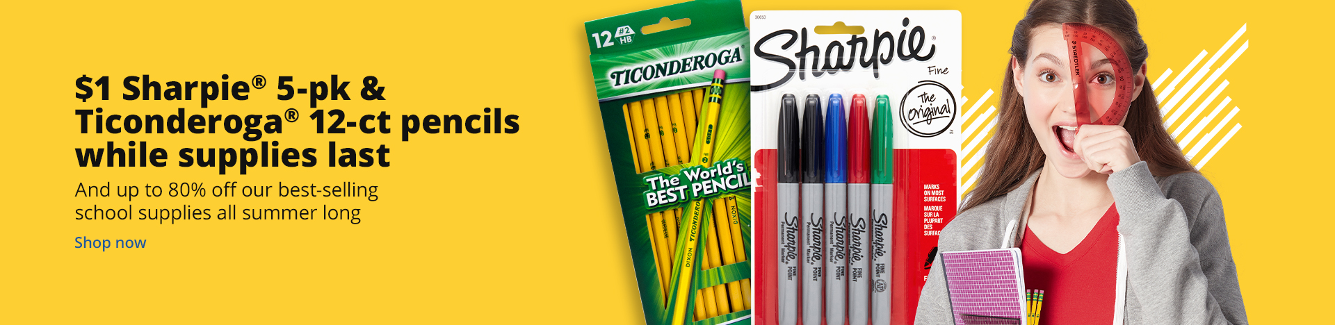 $1 Sharpie 5-pk & Ticonderoga 12-ct pencils while supplies last and up to 80% off our best selling school supplies all summer long - shop now