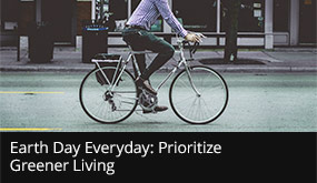 Earth Day Everyday: Prioritize Greener Living