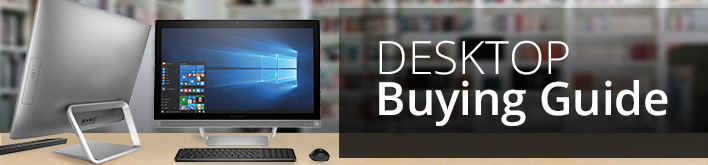 Desktop Buying Guide