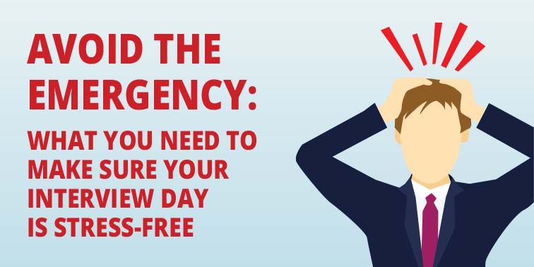 Avoid The Emergency: What you need to make sure your interview day is stress-free